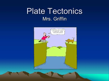 Plate Tectonics Mrs. Griffin. Drifting Continents Average human lifetime- drift is slow On a geologic time scale- Whoa Nelly! South Africa is moving away.