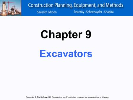 Copyright © The McGraw-Hill Companies, Inc. Permission required for reproduction or display. Chapter 9 Excavators.