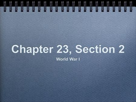 Chapter 23, Section 2 World War I. 1914 to 1915: Illusions and Stalemate How do political campaigns influence voters?