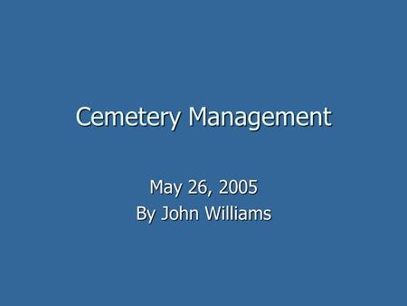 Cemetery Management May 26, 2005 By John Williams.