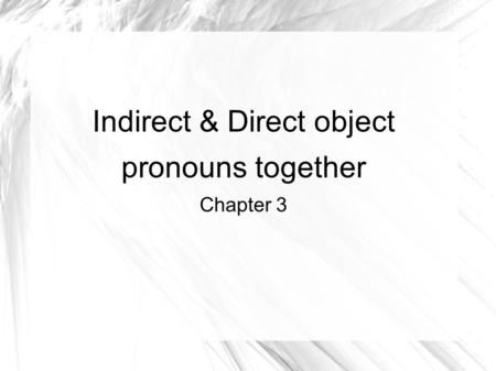 Indirect & Direct object pronouns together Chapter 3.