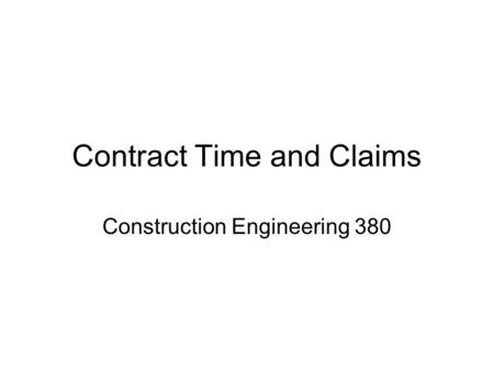 Contract Time and Claims Construction Engineering 380.