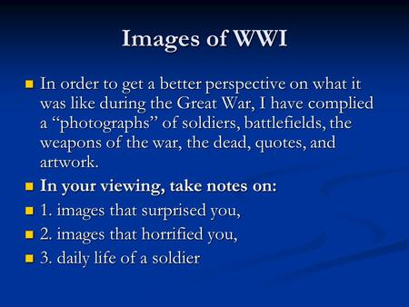 "Images of WWI In order to get a better perspective on what it was like during the Great War, I have complied a ""photographs"" of soldiers, battlefields,"