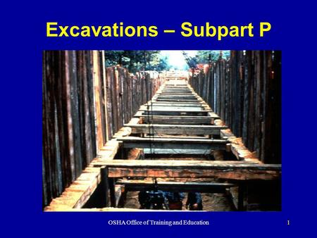 OSHA Office of Training and Education1 Excavations – Subpart P.