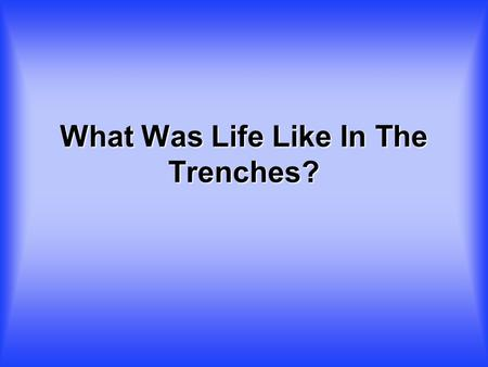 What Was Life Like In The Trenches?. What Portrayed Life In The Trenches? Posters commonly urged wartime thrift, and were vocal in seeking funds from.