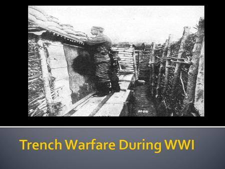 The Western Front The western area of fighting in WWI.