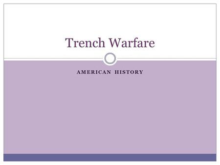 "AMERICAN HISTORY Trench Warfare. Impact of the New Weapons New weapons were developed during WWI as part of ""militarism"" or building up of military by."