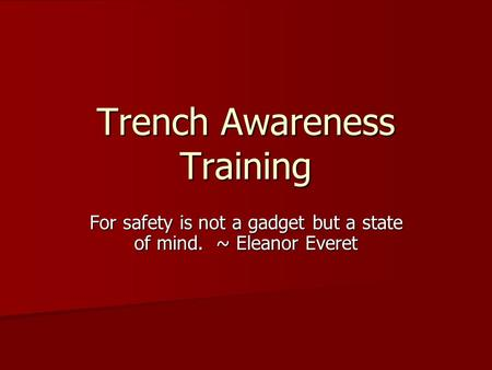 Trench Awareness Training For safety is not a gadget but a state of mind. ~ Eleanor Everet.