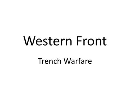 Western Front Trench Warfare. Animated Map: The Western Front, 1914 - 1918.