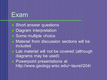 Exam Short answer questions Diagram interpretation Some multiple choice Material from discussion sections will be included Lab material will not be covered.