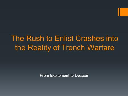 The Rush to Enlist Crashes into the Reality of Trench Warfare From Excitement to Despair.