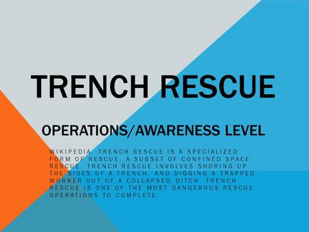 TRENCH RESCUE OPERATIONS/AWARENESS LEVEL WIKIPEDIA, TRENCH RESCUE IS A SPECIALIZED FORM OF RESCUE, A SUBSET OF CONFINED SPACE RESCUE. TRENCH RESCUE INVOLVES.