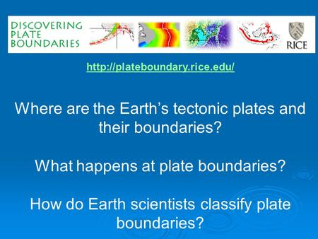 Where are the Earth's tectonic plates and their boundaries? What happens at plate boundaries? How do Earth scientists classify.