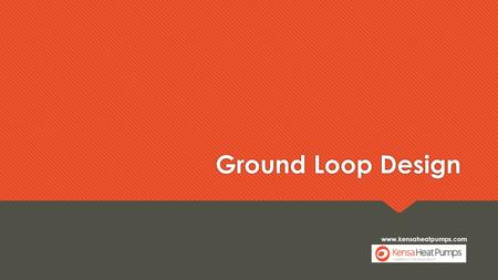 Www.kensaheatpumps.com Ground Loop Design. Heat Sources Horizontal ground loops  Collector pipework laid horizontally  Requires large land area  Cost.