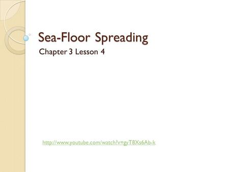 Sea-Floor Spreading Chapter 3 Lesson 4