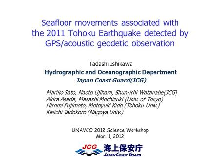 Seafloor movements associated with the 2011 Tohoku Earthquake detected by GPS/acoustic geodetic observation Tadashi Ishikawa Hydrographic and Oceanographic.