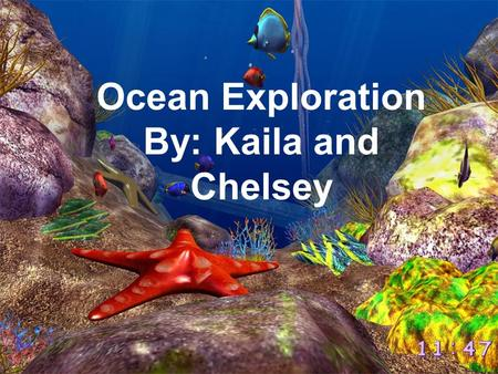 By: Kaila & Chelsey Ocean Exploration By: Kaila and Chelsey.