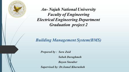 An- Najah National University Faculty of Engineering Electrical Engineering Department Graduation project 2 Building Management System(BMS) Prepared.