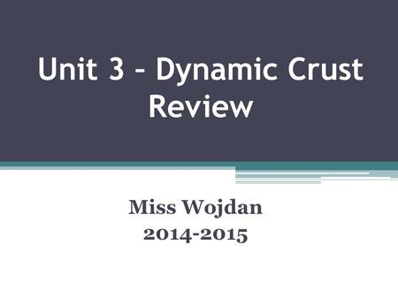Unit 3 – Dynamic Crust Review