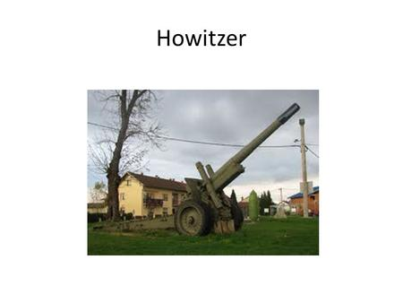 Howitzer. Howitzer Shell STALEMATE (p. 29) A 750 km front line ran from Switzerland to the English Channel Despite massive artillery bombardments and.