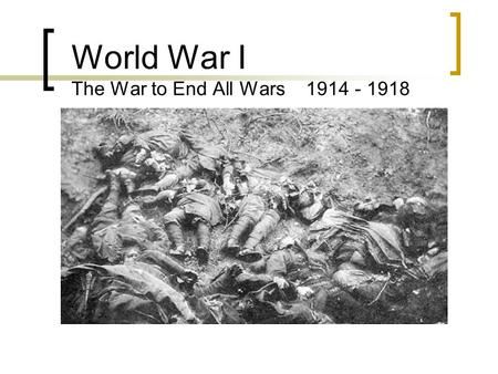 World War I The War to End All Wars 1914 - 1918 Causes of Impending War Web of Alliances  Triple Alliance Germany – Austria / Hungary – Italy  Triple.
