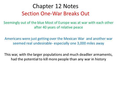 Chapter 12 Notes Section One-War Breaks Out Seemingly out of the blue Most of Europe was at war with each other after 40 years of relative peace Americans.
