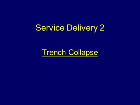Service Delivery 2 Trench Collapse Aim To introduce students to the difficulties faced at a trench collapse incident.