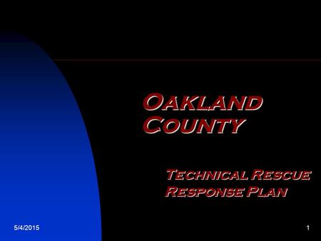 5/4/20151 Oakland County Technical Rescue Response Plan.