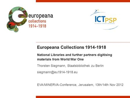 Europeana Collections 1914-1918 National Libraries and further partners digitising materials from World War One Thorsten Siegmann, Staatsbibliothek zu.