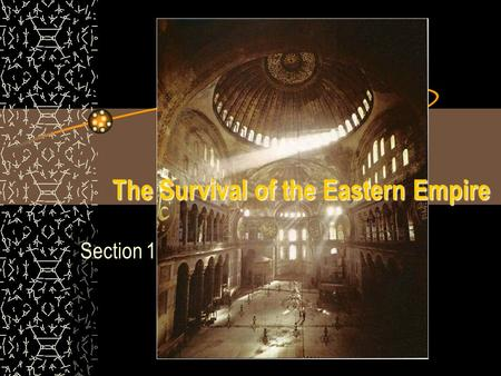 The Survival of the Eastern Empire Section 1. Standard 7.1.3 Describe the establishment by Constantine of the new capital in Constantinople and the development.