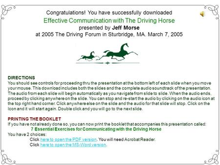 Congratulations! You have successfully downloaded Effective Communication with The Driving Horse presented by Jeff Morse at 2005 The Driving Forum in.