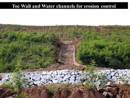 Toe Wall and Water channels for erosion control. Toe Wall and Garland drains for erosion control.