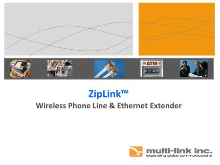ZipLink™ Wireless Phone Line & Ethernet Extender.