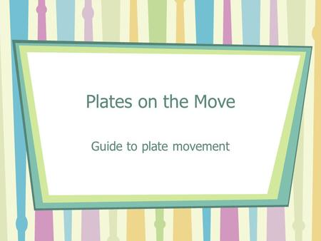 Guide to plate movement