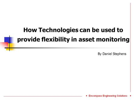 How Technologies can be used to provide flexibility in asset monitoring By Daniel Stephens.