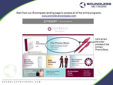 Start from our Encompass landing page to access all of the online programs. www.promote-encompass.com Let's review the order process in the primary Promo.