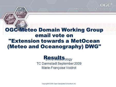 ® OGC Meteo Domain Working Group email vote on Extension towards a MetOcean (Meteo and Oceanography) DWG Results DWG Meteorology TC Darmstadt September.