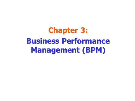 Chapter 3: Business Performance Management (BPM)