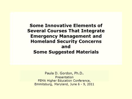 Some Innovative Elements of Several Courses That Integrate Emergency Management and Homeland Security Concerns and Some Suggested Materials Paula D. Gordon,