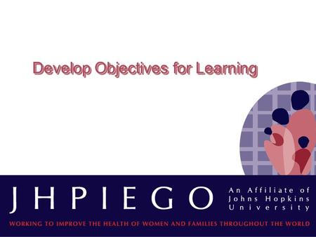 Develop Objectives for Learning. IntroductionIntroduction What are learning objectives? Have you ever written objectives? Easy to write? Look at Figure.