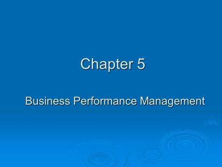 Chapter 5 Business Performance Management. Learning Objectives  Understand the all-encompassing nature of business performance management (BPM)  Understand.