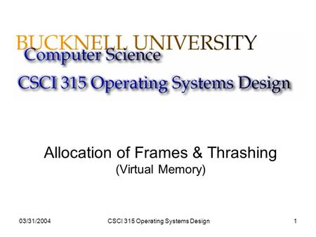 03/31/2004CSCI 315 Operating Systems Design1 Allocation of Frames & Thrashing (Virtual Memory)