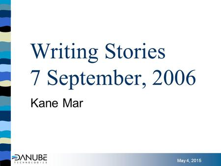 May 4, 2015 Writing Stories 7 September, 2006 Kane Mar.