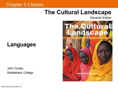 Chapter 5 Clickers The Cultural Landscape Eleventh Edition Languages © 2014 Pearson Education, Inc. John Conley Saddleback College.