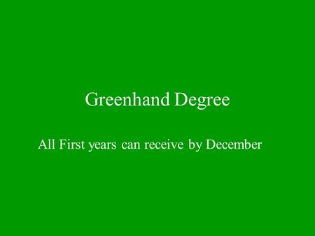 Greenhand Degree All First years can receive by December.