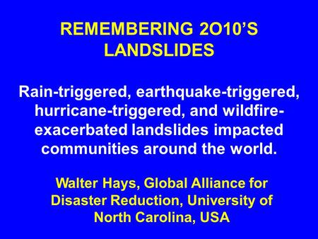 REMEMBERING 2O10'S LANDSLIDES Rain-triggered, earthquake-triggered, hurricane-triggered, and wildfire- exacerbated landslides impacted communities around.