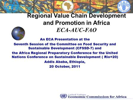 Regional Value Chain Development and Promotion in Africa ECA-AUC-FAO An ECA Presentation at the Seventh Session of the Committee on Food Security and Sustainable.