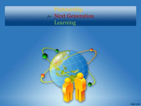 Partnership Next Generation Learning for. Will Discuss ~ Why Do We Need to Move to Next Generation Learning? What is Next Generation Learning? What is.