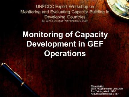 Monitoring of Capacity Development in GEF Operations UNFCCC Expert Workshop on Monitoring and Evaluating Capacity Building in Developing Countries St.