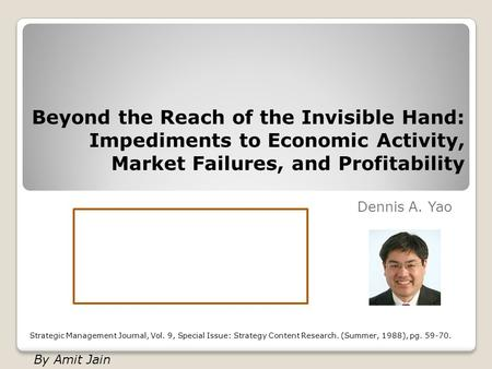 Beyond the Reach of the Invisible Hand: Impediments to Economic Activity, Market Failures, and Profitability Dennis A. Yao Strategic Management Journal,